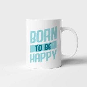 Hrnek Born to be Happy s potiskem