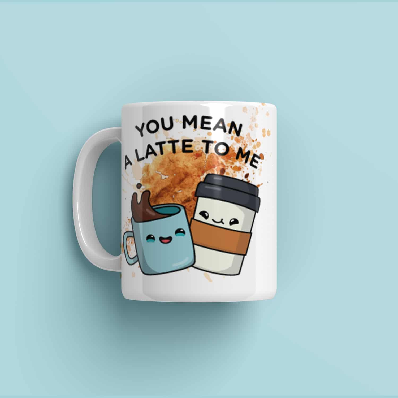 Hrnek You Mean A Latte To Me
